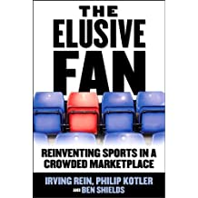 The Elusive Fan: Reinventing Sports (text only) by İ.Rein.P.Kotler.B.Shields