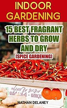 Indoor gardening 15 best fragrant herbs to grow and dry for Indoor gardening amazon