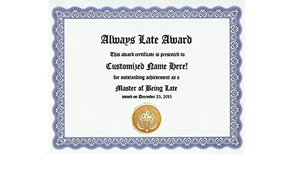 amazoncom always late award personalized custom tardiness award certificate for your friend who is never on time always tardy and making you wait