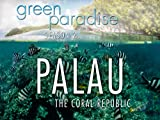 Palau - The Coral Republic