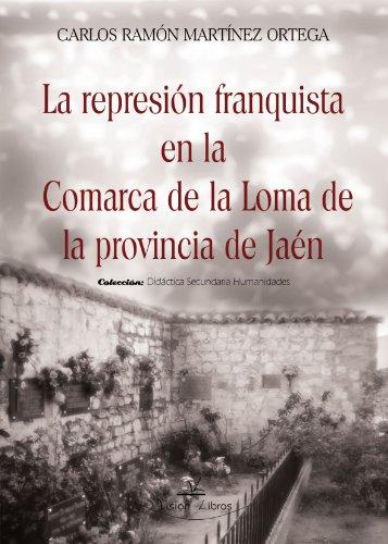 La Represion Franquista En La Comarca De La Loma Carlos Ramón Martínez Ortega