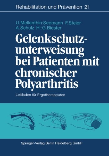 Gelenkschutzunterweisung bei Patienten mit chronischer Polyarthritis: Leitfaden für Ergotherapeuten (Rehabilitation und Prävention) (German Edition)