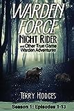 Warden Force: Night Rider and Other True Game Warden Adventures: Episodes 1-13 (Volume 1)