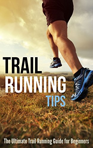 Trail Running Tips: The Ultimate Trail Running Guide for Beginners by [Vines, Gary]