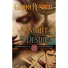 A Knight to Desire (Brotherhood of the Scottish Templars Book 3)