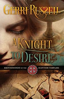 A Knight to Desire (Brotherhood of the Scottish Templars Book 3) by [Russell, Gerri]