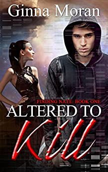 Altered to Kill (Finding Nate Book 1) by [Moran, Ginna]