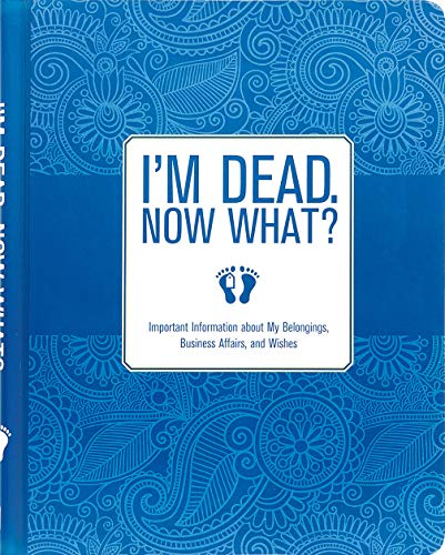 - I'm Dead, Now What? Important Information about My Belongings, Business Affairs, and Wishes