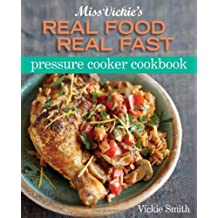 Miss Vickie's Real Food Real Fast Pressure Cooker Cookbook ,by Smith, Vickie ( 2013 ) Paperback