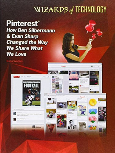 Pinterest: How Ben Silbermann & Evan Sharp Changed the Way We Share What We Love (Wizards of Technology)