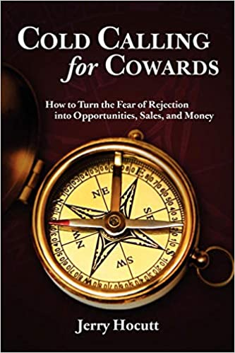 Cold Calling For Cowards: How To Turn The Fear Of Rejection