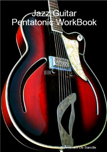 - Jazz Guitar Pentatonics WorkBook (The Jazz Guitar WorkShop Series)