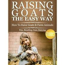 Raising Goats The Easy Way: How To Raise Goats & Farm Animals