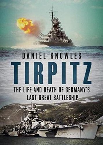 Tirpitz: The Life and Death of Germany's Last Great -