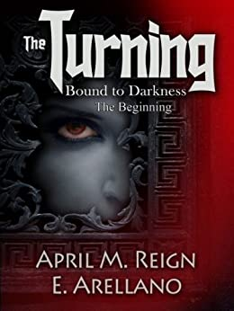 Bound to Darkness: The Beginning  (The Turning Series Book 1) by [Reign, April M., Arellano, E.]