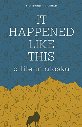 It Happened Like This: A Life in Alaska (Best Carnivals In The World)