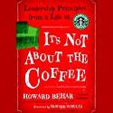 It's Not About the Coffee: Leadership Principles from a Life at Starbucks Audiobook by Howard Behar Narrated by Malcolm Hillgartner