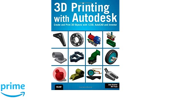 3D Printing with Autodesk: Create and Print 3D Objects with 123d, AutoCAD and Inventor: Amazon.es: John Biehler, Bill Fane: Libros en idiomas extranjeros