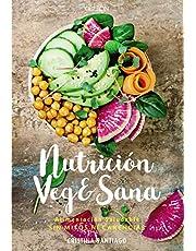 Nutrición veg&sana. Alimentación saludable sin mitos ni carencias (Libros Singulares)