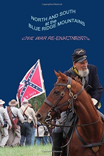 North and South at the Blue Ridge Mountains: Civil War Reenactments (Volume 4)