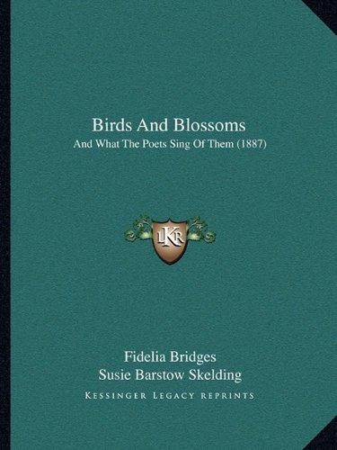 Read Online Birds And Blossoms: And What The Poets Sing Of Them (1887) pdf epub