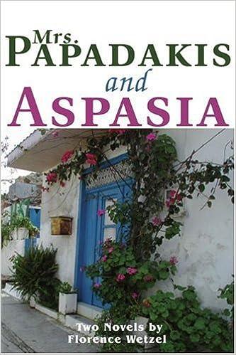 Mrs. Papadakis and Aspasia: Two Novels by Florence Wetzel (2002-04-29)