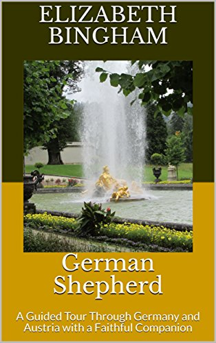 German Shepherd: A Guided Tour Through Germany and Austria with a Faithful Companion (English Edition)