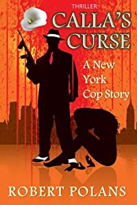 Thriller: Calla's Curse: A New York Cops Story (The Mob) (Volume 1)