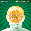 Meditations for Happiness: Guided Meditation to Cultivate Lasting Contentment and Peace Speech by Rick Hanson Narrated by Rick Hanson