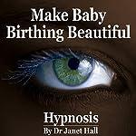 Make Baby Birthing Beautiful (Hypnosis) | Janet Hall