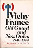 Vichy France : Old Guard and New Order, 1940-1944, Paxton, Robert O., 0394473604