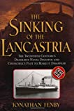 img - for The Sinking of the Lancastria: The Twentieth Century's Deadliest Naval Disaster and Churchill's Plot to Make It Disappear book / textbook / text book