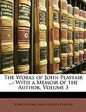 The Works of John Playfair, John Playfair and James George Playfair, 114721218X