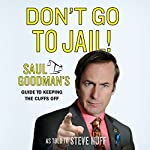 Don't Go to Jail!: Saul Goodman's Guide to Keeping the Cuffs Off | Saul Goodman as told to Steve Huff