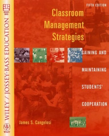 Classroom Management Strategies: Gaining and Maintaining Students' Cooperation (Wiley/Jossey-Bass Education)