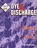 Dye and Discharge, Sara Newberg-King, 0891458956