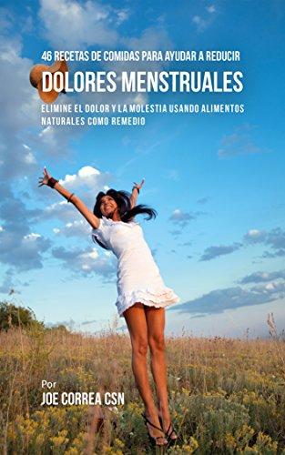 46 Recetas De Comidas Para Ayudar A Reducir Dolores Menstruales: Elimine El Dolor Y La