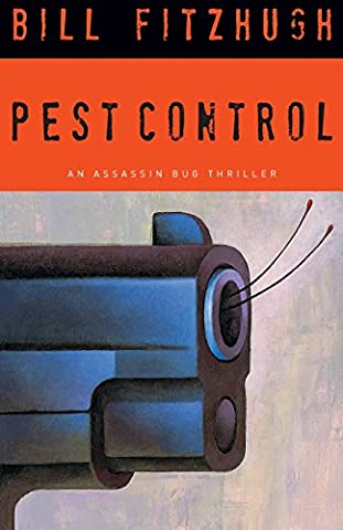 Pest Control: An Assassin Bug Thriller (Assassin Bug Thrillers) (Pest Control)