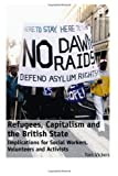 Refugees Capitalism and the British State : Implications for Social Workers Volunteers and Activists, Vickers, Tom, 1409441520
