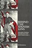 Behind the Spanish Lens : Spanish Cinema under Fascism and Democracy, Besas, Peter, 0912869062