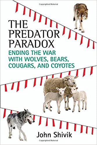 Predator Paradox: Ending the War with Wolves, Bears, Cougars, and Coyotes