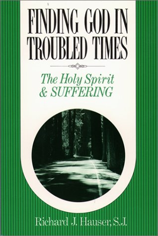 Finding God in Troubled Times: The Holy Spirit and Suffering