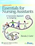 Lippincott's Essentials for Nursing Assistants : A Humanistic Approach to Caregiving, Carter, Pamela J., 0781796873