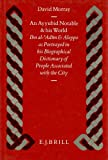 An Ayyubid Notable and His World : Ibn Al-Adim and Aleppo as Portrayed in His Biographical Dictionary of People Associated with the City, Morray, David, 9004099565
