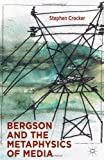 Bergson and the Metaphysics of Media, Stephen Crocker, 113732449X