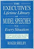 The Executive's Lifetime Library of Model Speeches for Every Situation, Shelby, Roger, 0765600633