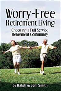 Worry-Free Retirement Living: Choosing a Full-Service Retirement Community by PublishAmerica