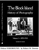Block Island History of Photography, Volume 1 1870-1910s, Downie, Robert, 0979630711