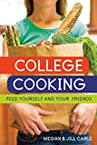 College Cooking: Feed Yourself and Your Friends [A Cookbook]