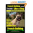 French Bulldog Training | Think Like a Dog...But Don't Eat Your Poop! |: Here's Exactly How To Train Your French Bulldog